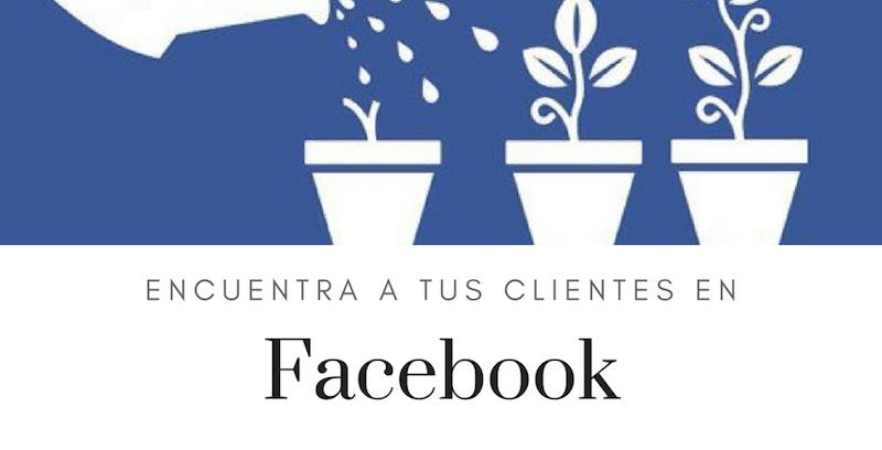 Cómo usar Facebook para encontrar a tus clientes y venderles