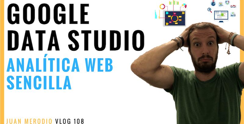 Google Data Studio: Analítica Web y Redes Sociales más fácilmente