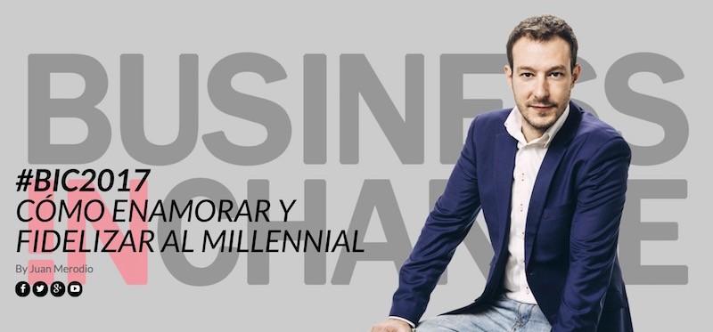 Business In Change 2017 – Evento para enamorar a los nuevos clientes - Juan Merodio