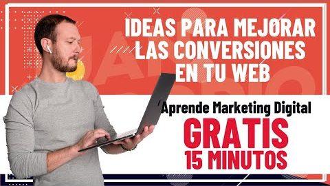 IDEAS PARA MEJORAR LAS CONVERSIONES EN TU WEB – Aprende Marketing Digital (15 min) ︎(ES GRATIS)