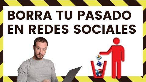 HERRAMIENTAS PARA BORRAR TU PASADO DE LAS REDES SOCIALES