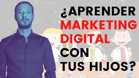 Educar a tus hijos en Marketing Digital