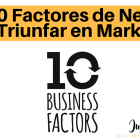 10 Business Factors: Las bases que te harán triunfar tu Marketing - Juan Merodio