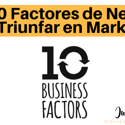 10 Business Factors: Las bases que te harán triunfar tu Marketing
