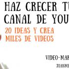 20 ideas para crear videos en YouTube y hacer crecer tu canal - Juan Merodio