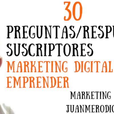 22 Preguntas/Respuestas de suscriptores sobre Marketing Digital
