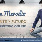 Presente, Futuro Y Tendencias De Marketing Online - Juan Merodio