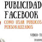 Publicidad en Facebook: Como usar públicos personalizados - Juan Merodio