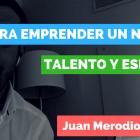 Talento y esfuerzo para emprender un negocio - Juan Merodio