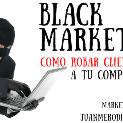 Qué es el Black Marketing Digital para robar clientes a la competencia