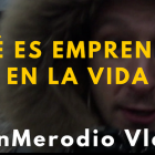 Qué es emprender en la vida - Juan Merodio