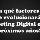 El Futuro del Marketing Digital en los Próximos Años - Juan Merodio