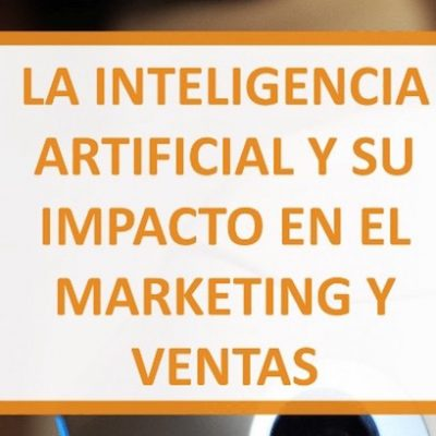 Cómo Aplicar la Inteligencia Artificial en el Marketing y Ventas
