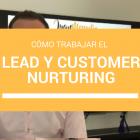 Cómo trabajar el Lead & Customer Nurturing para generar valor en la empresa - Juan Merodio
