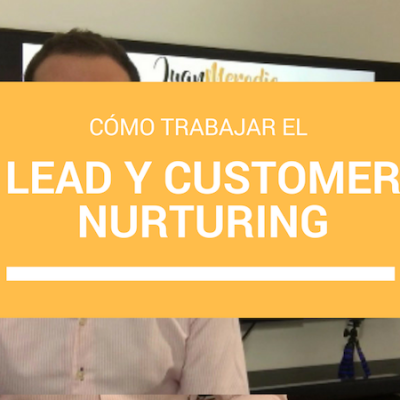 Lead&Customer Nurturing: trabajar para generar valor en la empresa