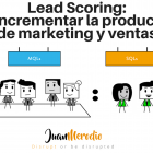 Lead Scoring: Cómo incrementar la productividad de marketing y ventas - Juan Merodio