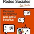 Marketing en Redes Sociales: Mensajes de empresa para gente selectiva - Juan Merodio