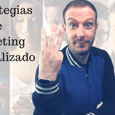 3 Estrategias para Personalizar el Marketing