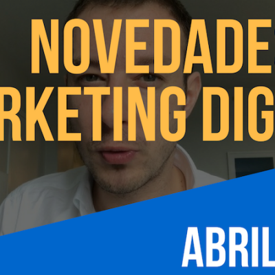 Marketing Digital 2017: Novedades en abril