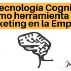 La tecnología cognitiva como herramienta de marketing en la empresa - Juan Merodio