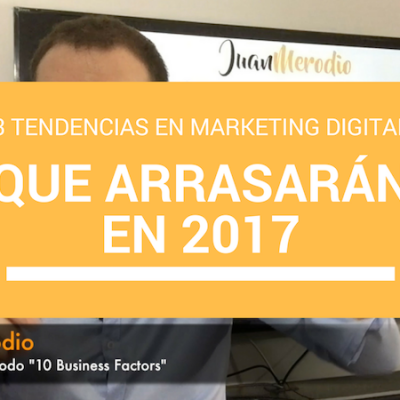 3 tendencias en Marketing Digital que arrasarán en 2017